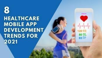 8 Healthcare Mobile App Trends For 2021